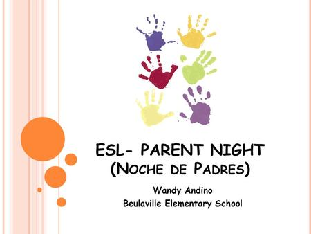 ESL- PARENT NIGHT (N OCHE DE P ADRES ) Wandy Andino Beulaville Elementary School.