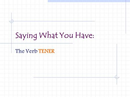 Saying What You Have: The Verb TENER.