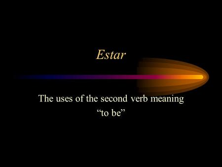 "Estar The uses of the second verb meaning ""to be"""