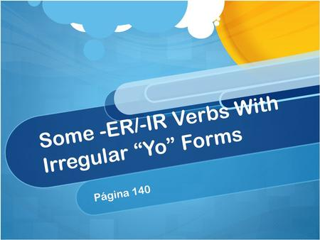 "Some -ER/-IR Verbs With Irregular ""Yo"" Forms Página 140."