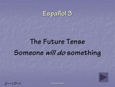 Future Tense Español 3 The Future Tense Someone will do something Jenny Glass.