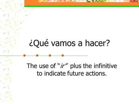 "¿Qué vamos a hacer? The use of ""ir"" plus the infinitive to indicate future actions."