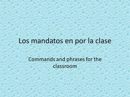 Los mandatos en por la clase Commands and phrases for the classroom.