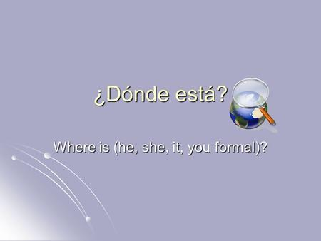 ¿Dónde está? Where is (he, she, it, you formal)?.