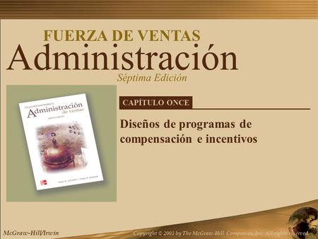 Capítulo Once McGraw-Hill/Irwin Copyright © 2003 by The McGraw-Hill Companies, Inc. All rights reserved. 11.1 Administración FUERZA DE VENTAS Séptima Edición.