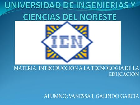 UNIVERSIDAD DE INGENIERIAS Y CIENCIAS DEL NORESTE