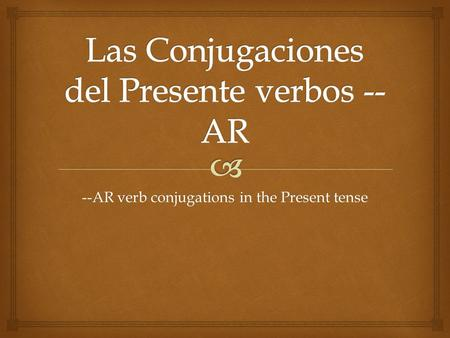 --AR verb conjugations in the Present tense.   Remember!  While watching the tutorial, take notes in your Spanish notebook.  You can pause, stop and.