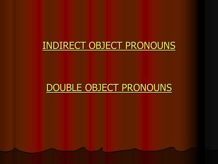 INDIRECT OBJECT PRONOUNS INDIRECT OBJECT PRONOUNS DOUBLE OBJECT PRONOUNS DOUBLE OBJECT PRONOUNS.