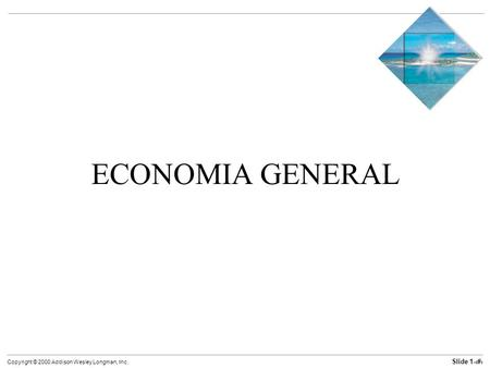 Slide 1-1 Copyright © 2000 Addison Wesley Longman, Inc. ECONOMIA GENERAL.