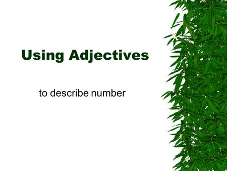 Using Adjectives to describe number. Using adjectives to describe number  Adjectives also match the number of the nouns they describe. –la camis a negr.