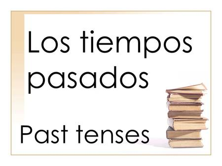 Los tiempos pasados Past tenses Spanish has 2 past tenses: –Preterite completed past actions action has specific beginning, ending, or duration sudden.