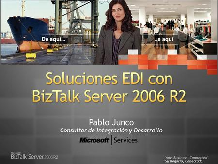 Your Business, Connected Su Negocio, Conectado Pablo Junco Consultor de Integración y Desarrollo.