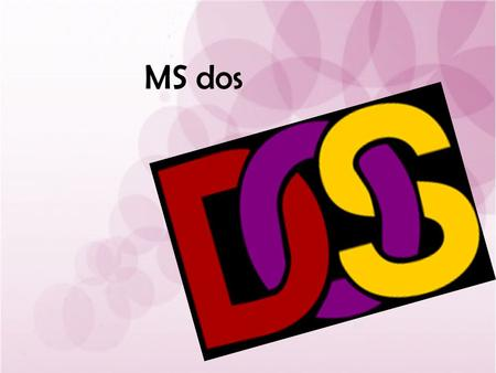 MS dos.