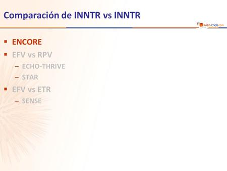 Comparación de INNTR vs INNTR  ENCORE  EFV vs RPV –ECHO-THRIVE –STAR  EFV vs ETR –SENSE.