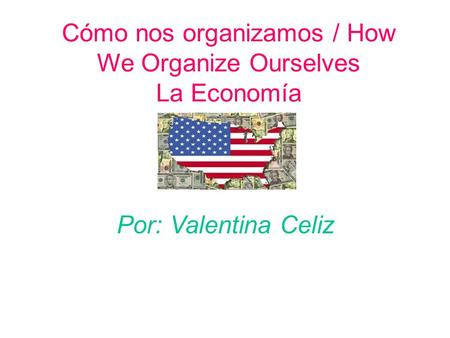 Cómo nos organizamos / How We Organize Ourselves La Economía Por: Valentina Celiz.