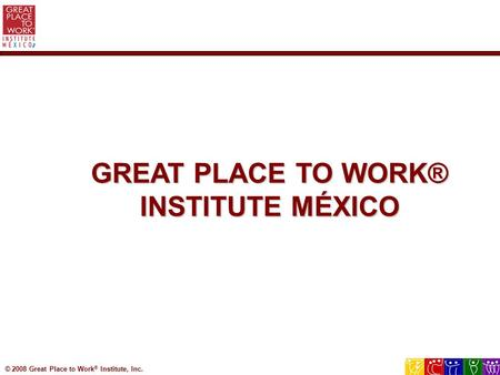 GREAT PLACE TO WORK® INSTITUTE MÉXICO