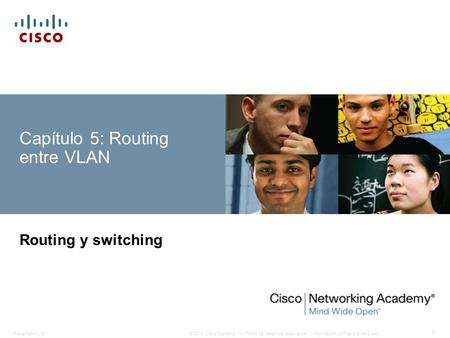 © 2014 Cisco Systems, Inc. Todos los derechos reservados.Información confidencial de Cisco Presentation_ID 1 Capítulo 5: Routing entre VLAN Routing y switching.