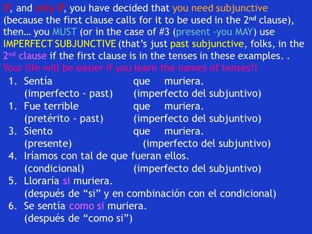 1.Sentía que muriera. (imperfecto - past)(imperfecto del subjuntivo) 1.Fue terrible que muriera. (pretérito - past)(imperfecto del subjuntivo) 3.Siento.