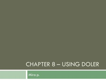 CHAPTER 8 – USING DOLER Mira p.. Doler  When explaining that you have a pain, you have two options:  Tengo dolor I have a pain / ache  Me duele My.