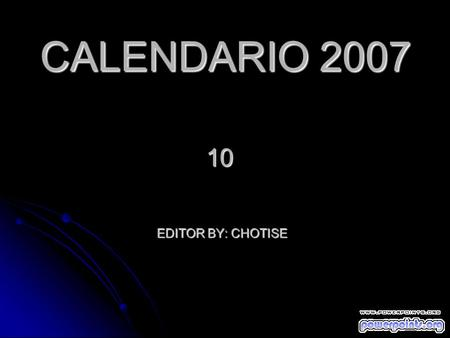 EDITOR BY: CHOTISE CALENDARIO 2007 10. EDITOR BY: CHOTISE CALENDARIO 2007 9.