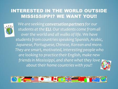We are seeking conversation partners for our students at the ELI. Our students come from all over the world and all walks of life. We have students from.