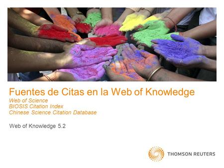 Fuentes de Citas en la Web of Knowledge Web of Science BIOSIS Citation Index Chinese Science Citation Database Web of Knowledge 5.2.