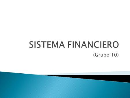 SISTEMA FINANCIERO (Grupo 10).