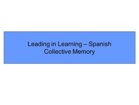 Leading in Learning – Spanish Collective Memory. Plenary 1 Did you know any of the words already? If so, which? Why are the colours significant do you.