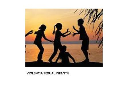 VIOLENCIA SEXUAL INFANTIL. PROSTITUCIÓN AGRESIÓN SEXUAL.