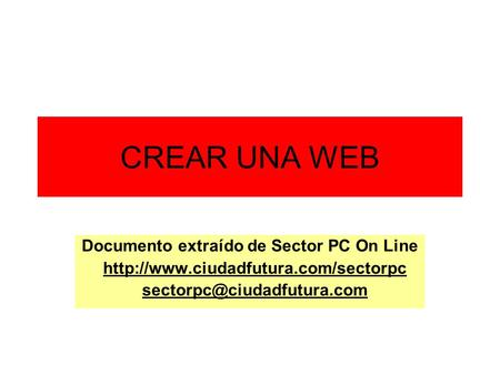 CREAR UNA WEB Documento extraído de Sector PC On Line