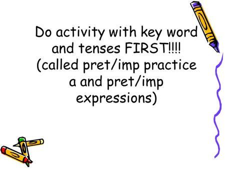 Do activity with key word and tenses FIRST!!!! (called pret/imp practice a and pret/imp expressions)