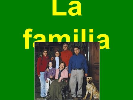 La familia ¡Vamos a aprender de la familia!  We will be learning more about family vocabulary and adjectives used to describe people.  Complete the.