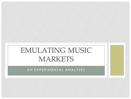 AN EXPERIMENTAL ANALYSES EMULATING MUSIC MARKETS.