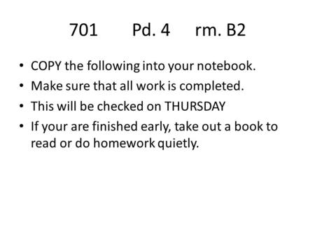 701Pd. 4rm. B2 COPY the following into your notebook. Make sure that all work is completed. This will be checked on THURSDAY If your are finished early,