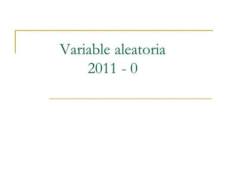 Variable aleatoria 2011 - 0.