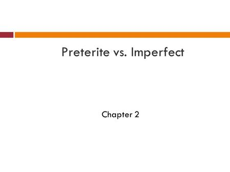 Preterite vs. Imperfect Chapter 2. Esp 33/9/13 Hoy es el tres de septiembre. Objective: – Students will be able to distinguish between when to use the.