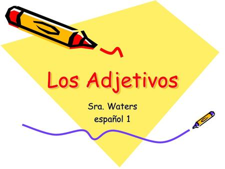 Los Adjetivos Sra. Waters español 1. Unit Objectives Throughout this unit students will revisit: –Greetings & Salutations –the verb Ser in the present.