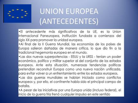 UNION EUROPEA (ANTECEDENTES). UNION EUROPEA UE: INTEGRANTES.