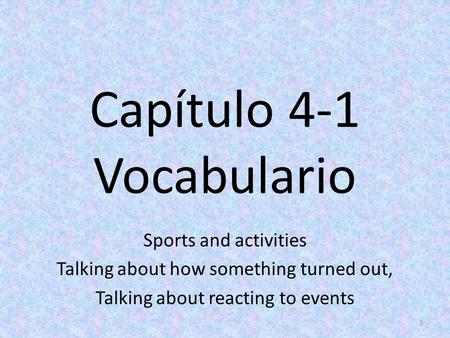 Capítulo 4-1 Vocabulario Sports and activities Talking about how something turned out, Talking about reacting to events 1.