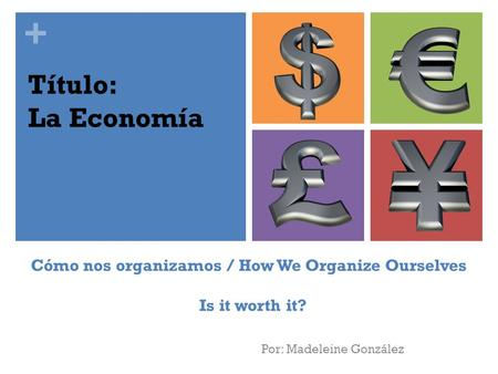 + Cómo nos organizamos / How We Organize Ourselves Is it worth it? Por: Madeleine González Título: La Economía.