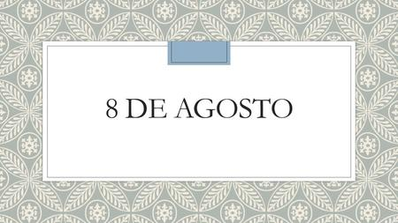8 DE AGOSTO. Para Empezar (watch video & discuss)