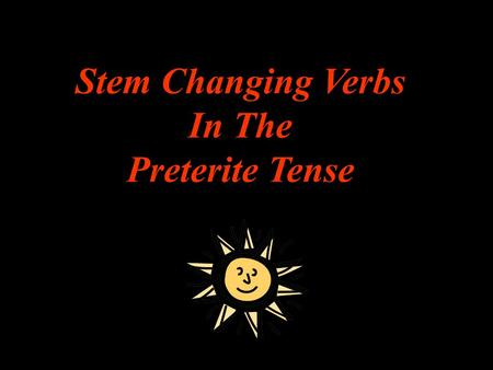 Stem Changing Verbs In The Preterite Tense Review: Present Tense Stem Changers Remember: In the PRESENT TENSE, stem changing verbs change in all forms.