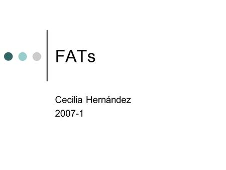 FATs Cecilia Hernández 2007-1. FAT (File Allocation Table) Orígenes 1970s con MS-DOS Versiones : FAT12 Con original MS-DOS, 1970s FAT16 Con MS-DOS 2-3-4,