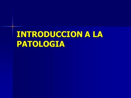 INTRODUCCION A LA PATOLOGIA