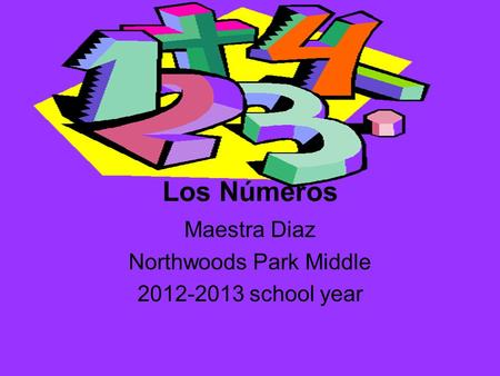 Los Números Maestra Diaz Northwoods Park Middle 2012-2013 school year.