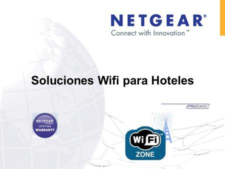 Soluciones Wifi para Hoteles. NETGEAR: Business Solutions For Any Size Customer Switching Storage Wireless Security HOY : Solucion conectividad para Hoteles.