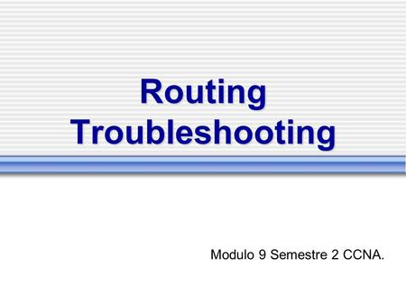 Routing Troubleshooting Modulo 9 Semestre 2 CCNA..