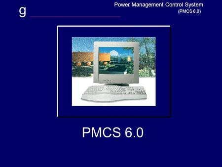G (PMCS 6.0) Power Management Control System PMCS 6.0.