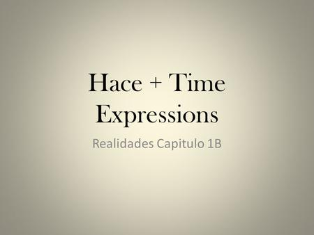 Hace + Time Expressions Realidades Capitulo 1B. When to use Hace + Time + Que This structure is used to talk about something that has started in the past.