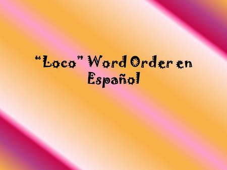 """Loco"" Word Order en Español. En español, the way we write some phrases may be REVERSED from the way we would write the same phrase en inglés. The funny."